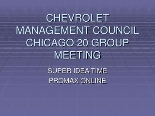 CHEVROLET MANAGEMENT COUNCIL CHICAGO 20 GROUP MEETING