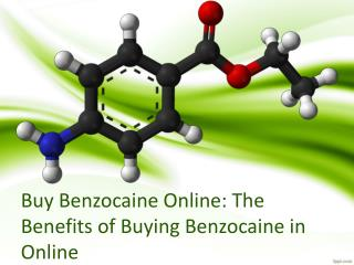 Buy Benzocaine Online: The Benefits of Buying Benzocaine in