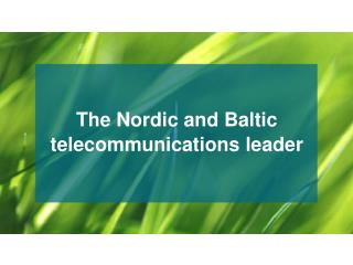 The Nordic and Baltic  telecommunications leader