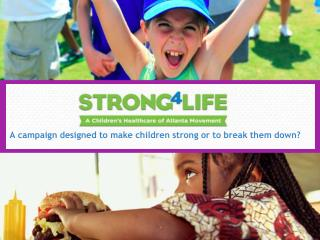 A campaign designed to make children strong or to break them down?