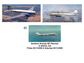 Southern Airways 60 th  Reunion  in Atlanta, GA.  Friday 06/12/2009 & Saturday 06/13/2009