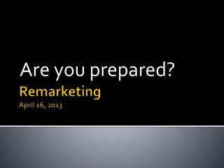 Remarketing April 16, 2013