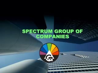SPECTRUM GROUP OF COMPANIES