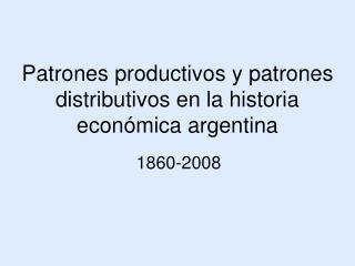 Patrones productivos y patrones distributivos en la historia económica argentina