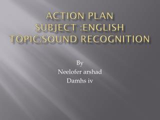 ACTION PLAN SUBJECT :ENGLISH TOPIC:SOUND RECOGNITION