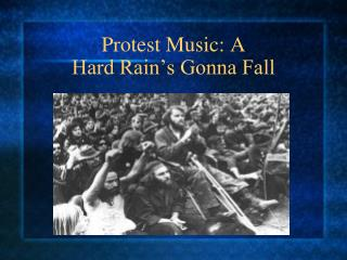 Protest Music: A  Hard Rain's Gonna Fall