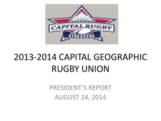 2013-2014 CAPITAL GEOGRAPHIC RUGBY UNION