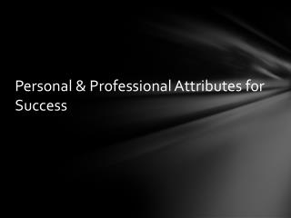Personal & Professional Attributes  for Success