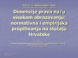Prof. dr. sc. Vedrana Spajic-Vrka   Filozofski fakultet Sveucili ta u Zagrebu  Dimenzije prava na