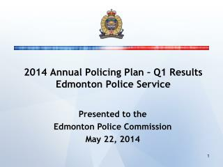 2014 Annual Policing Plan – Q1 Results Edmonton Police Service