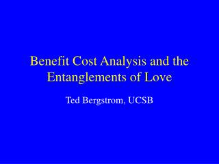 Benefit Cost Analysis and the Entanglements of Love