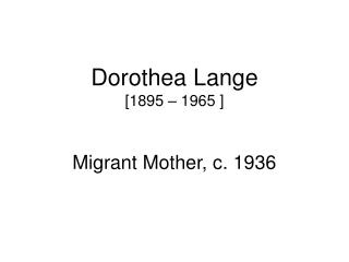 Dorothea Lange  [1895   1965 ]