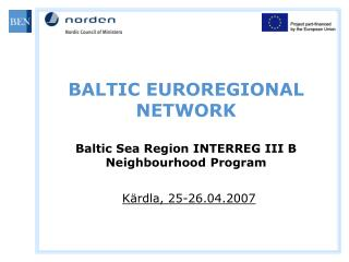 BALTIC EUROREGIONAL NETWORK Baltic Sea Region INTERREG III B Neighbourhood Program