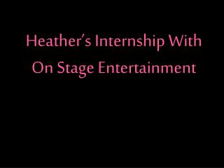 Heather's Internship With On Stage Entertainment
