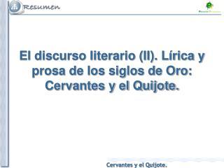 El discurso literario (II). Lírica y prosa de los siglos de Oro: Cervantes y el Quijote.