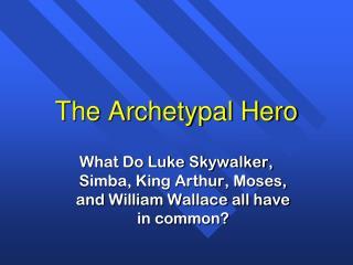 The Archetypal Hero