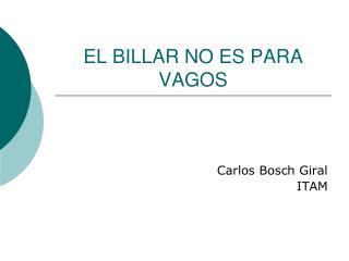 EL BILLAR NO ES PARA VAGOS