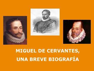 MIGUEL DE CERVANTES,  UNA BREVE BIOGRAFÍA