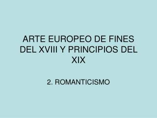 ARTE EUROPEO DE FINES DEL XVIII Y PRINCIPIOS DEL XIX