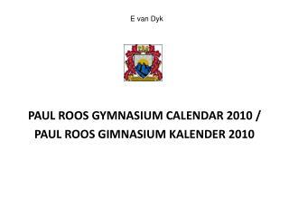 PAUL ROOS GYMNASIUM CALENDAR 2010 /  PAUL ROOS GIMNASIUM KALENDER 2010