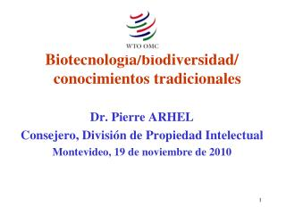 Biotecnología/biodiversidad/ conocimientos tradicionales Dr. Pierre ARHEL