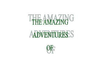 THE AMAZING  ADVENTURES OF