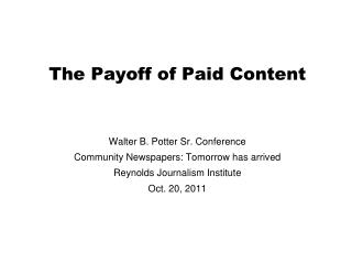 The Payoff of Paid Content Walter B. Potter Sr. Conference