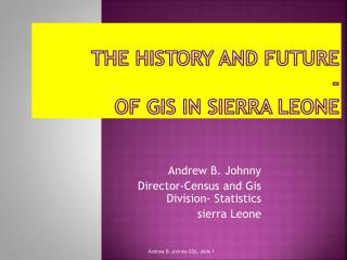 THE HISTORY AND FUTURE  -  OF GIS IN SIERRA LEONE