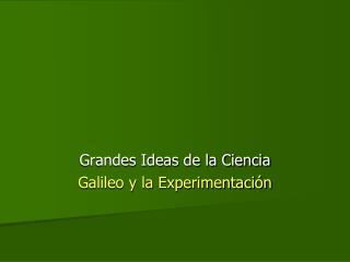 Grandes Ideas de la Ciencia Galileo y la Experimentación