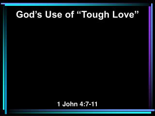 "God's Use of ""Tough Love"" 1 John 4:7-11"
