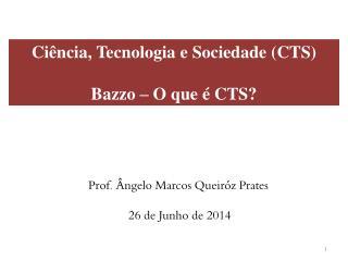 Ci�ncia, Tecnologia e Sociedade (CTS) Bazzo � O que � CTS?