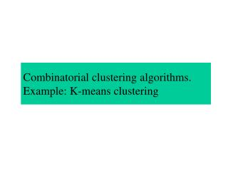 Combinatorial clustering algorithms. Example: K-means clustering