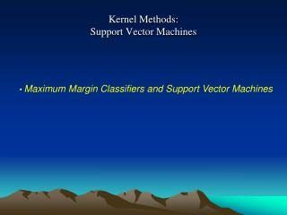 Kernel Methods: Support Vector Machines