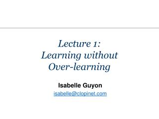 Lecture 1: Learning without Over-learning