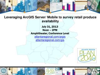 Leveraging ArcGIS Server/ Mobile to survey retail produce availability
