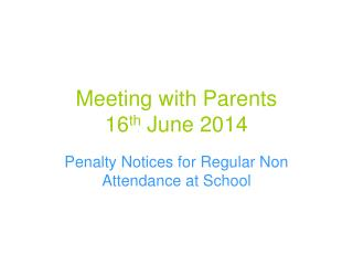 Meeting with Parents 16 th  June 2014