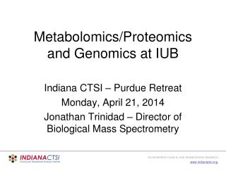 Metabolomics/Proteomics and Genomics at IUB