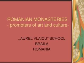 ROMANIAN MONASTERIES - promoters of art and culture-