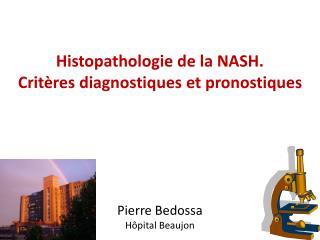 Histopathologie de la NASH.  Critères diagnostiques et pronostiques Pierre Bedossa Hôpital Beaujon