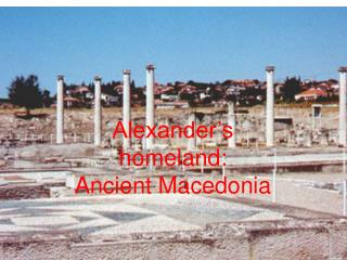 Alexander's homeland: Ancient Macedonia