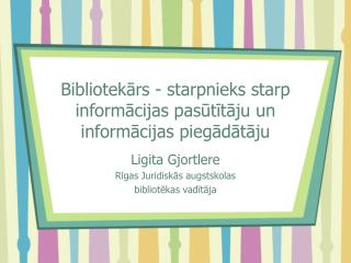 Bibliotekārs - starpnieks starp informācijas pasūtītāju un informācijas piegādātāju
