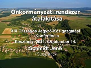 nkorm nyzati rendszer  talak t sa  XIX.Orsz gos Jegyzo-K zigazgat si Konferencia Keszthely, 2011. szeptember 14. Schmid