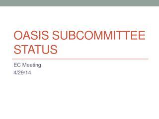 OASIS Subcommittee Status