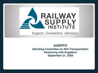 AASHTO Standing Committee on Rail Transportation Partnering with Suppliers September 21, 2009