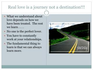 Real love is a journey not a destination!!!