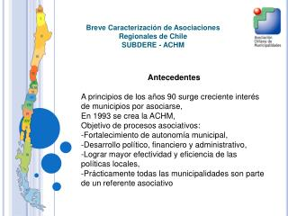 Breve Caracterización de Asociaciones Regionales de Chile SUBDERE - ACHM