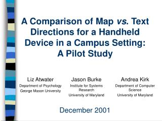 A Comparison of Map  vs . Text Directions for a Handheld Device in a Campus Setting: A Pilot Study