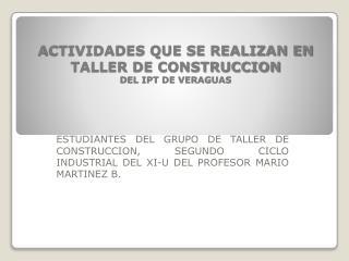 ACTIVIDADES QUE SE REALIZAN EN TALLER DE CONSTRUCCION DEL IPT DE VERAGUAS