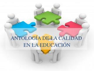 ANTOLOGÍA DE LA CALIDAD  EN LA EDUCACIÓN