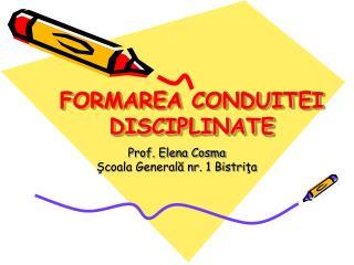 FORMAREA CONDUITEI DISCIPLINATE